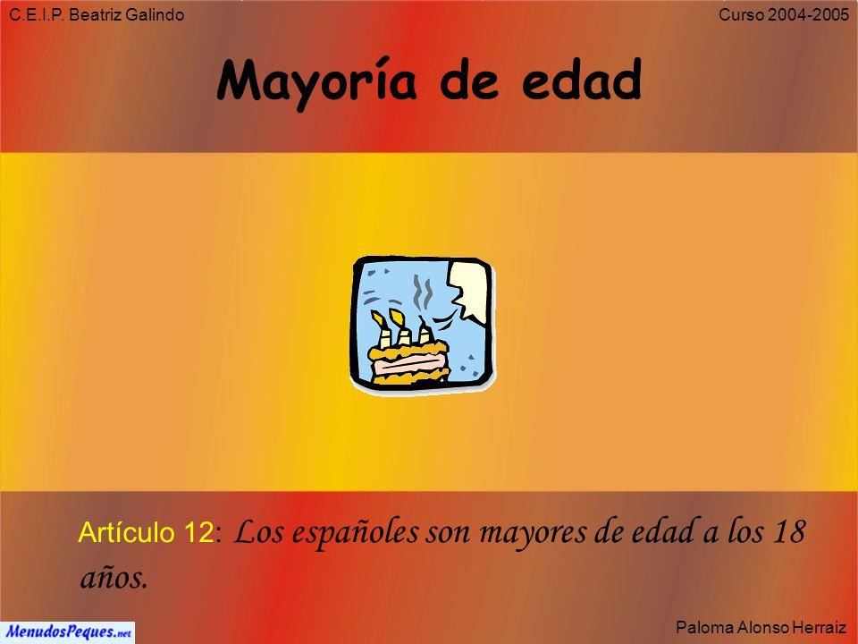 C.E.I.P. Beatriz Galindo Mayoría de edad. Artículo 12: Los españoles son mayores de edad a los 18 años.