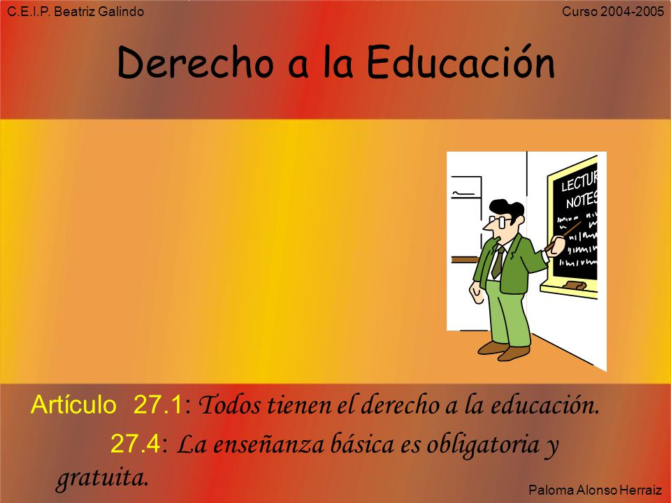 C.E.I.P. Beatriz Galindo Derecho a la Educación. Artículo 27.1: Todos tienen el derecho a la educación.