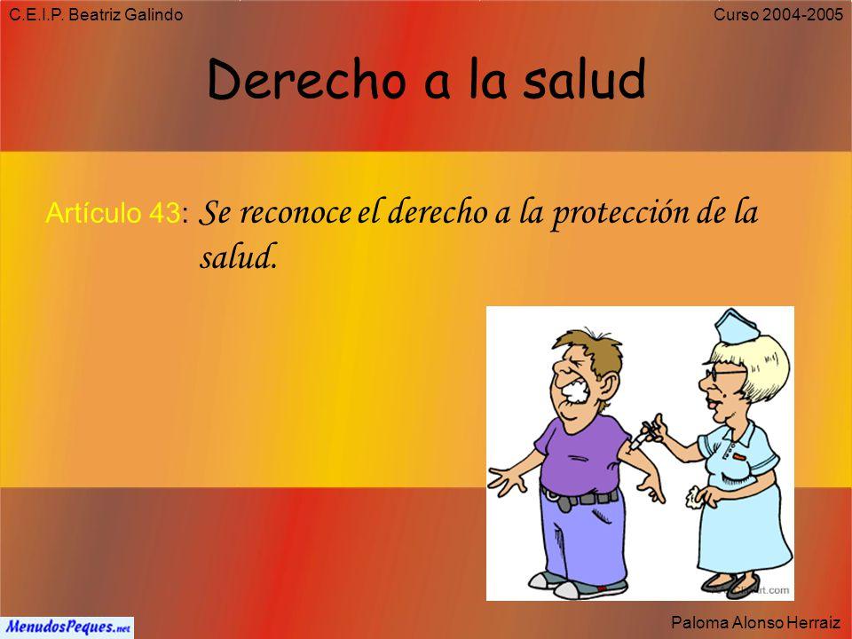 C.E.I.P. Beatriz Galindo Derecho a la salud. Artículo 43: Se reconoce el derecho a la protección de la salud.
