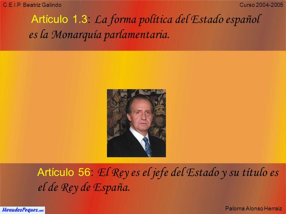 C.E.I.P. Beatriz Galindo Artículo 1.3: La forma política del Estado español es la Monarquía parlamentaria.