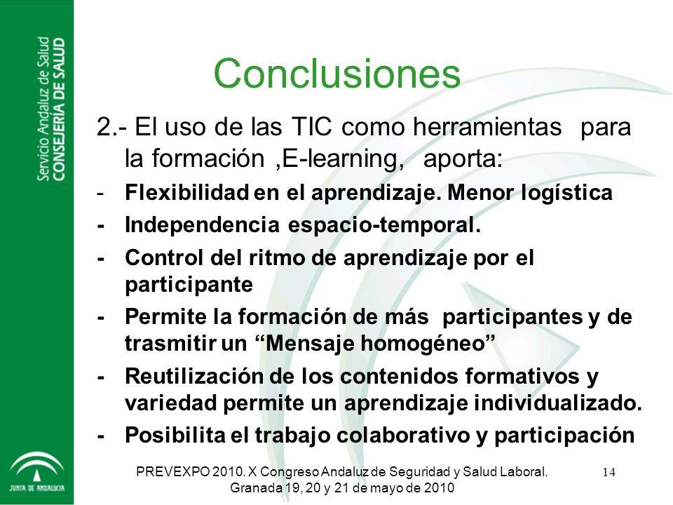Conclusiones 2.- El uso de las TIC como herramientas para la formación ,E-learning, aporta: - Flexibilidad en el aprendizaje. Menor logística.