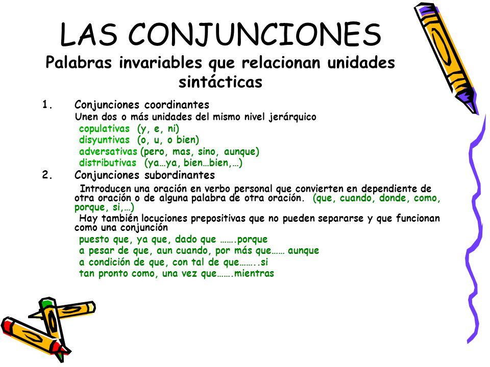 LAS CONJUNCIONES Palabras invariables que relacionan unidades sintácticas