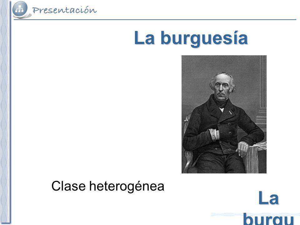 La burguesía Clase heterogénea