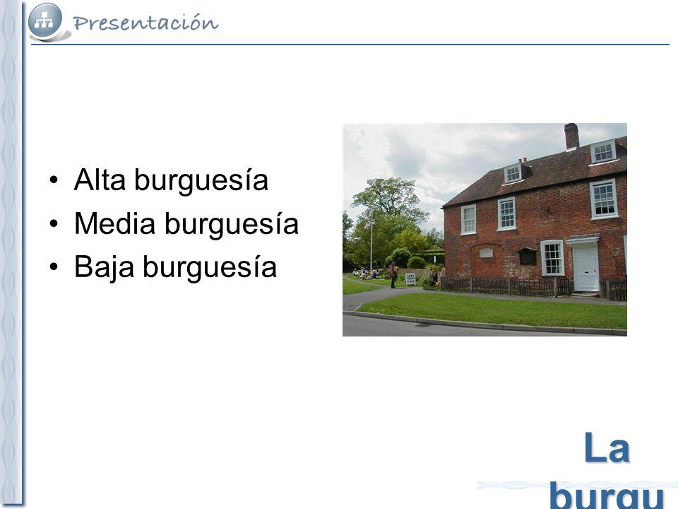 Alta burguesía Media burguesía Baja burguesía