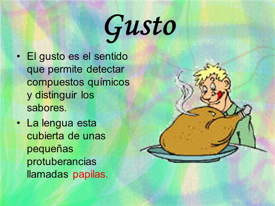 Gusto El gusto es el sentido que permite detectar compuestos químicos y distinguir los sabores.