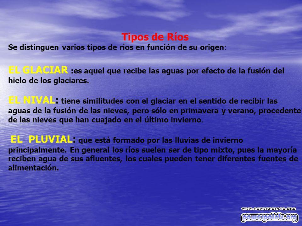 Tipos de Ríos Se distinguen varios tipos de ríos en función de su origen: