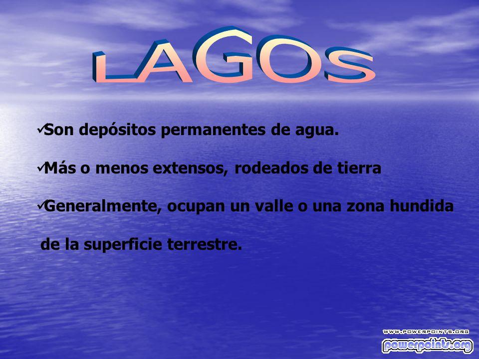 LAGOS Son depósitos permanentes de agua.