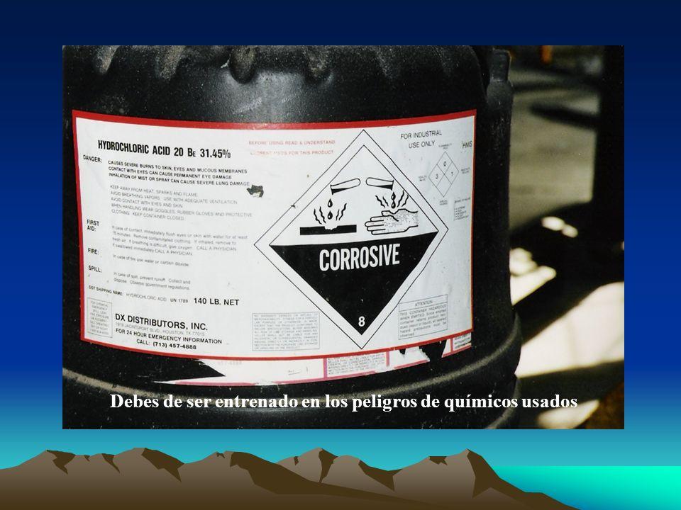 Debes de ser entrenado en los peligros de químicos usados