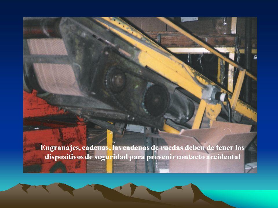 Engranajes, cadenas, las cadenas de ruedas deben de tener los dispositivos de seguridad para prevenir contacto accidental