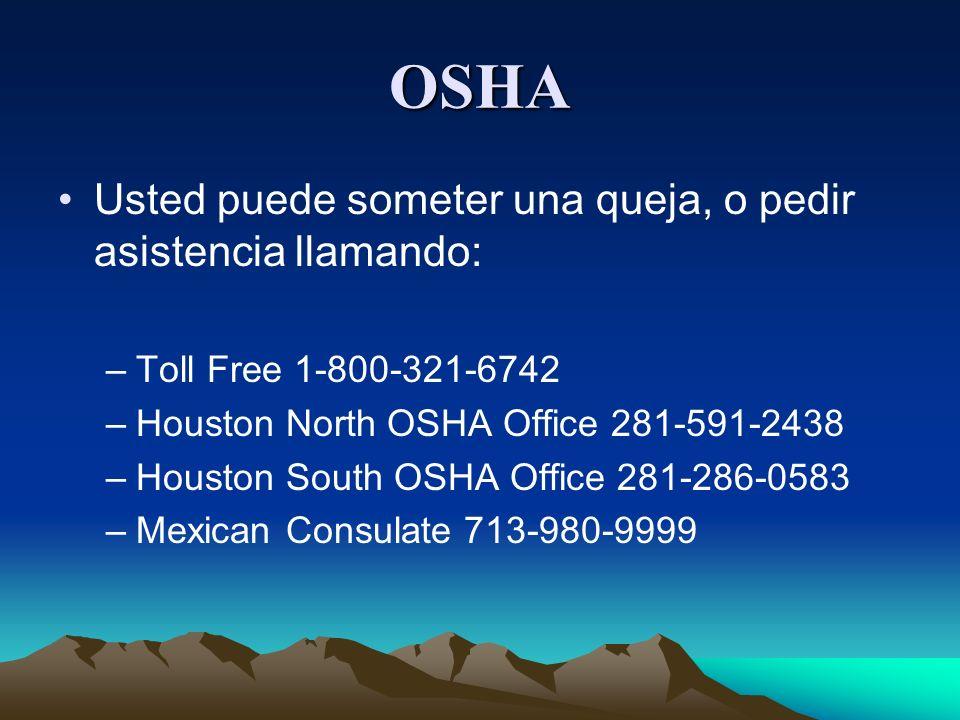 OSHA Usted puede someter una queja, o pedir asistencia llamando: