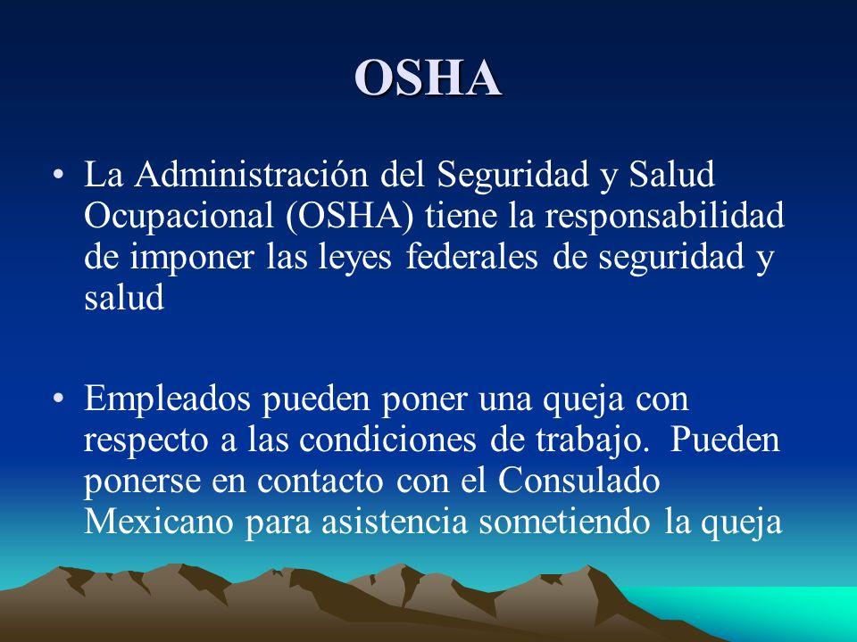 OSHA La Administración del Seguridad y Salud Ocupacional (OSHA) tiene la responsabilidad de imponer las leyes federales de seguridad y salud.