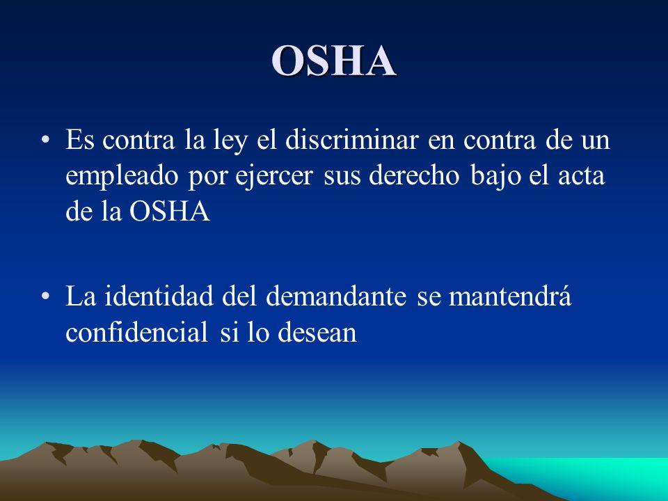 OSHA Es contra la ley el discriminar en contra de un empleado por ejercer sus derecho bajo el acta de la OSHA.
