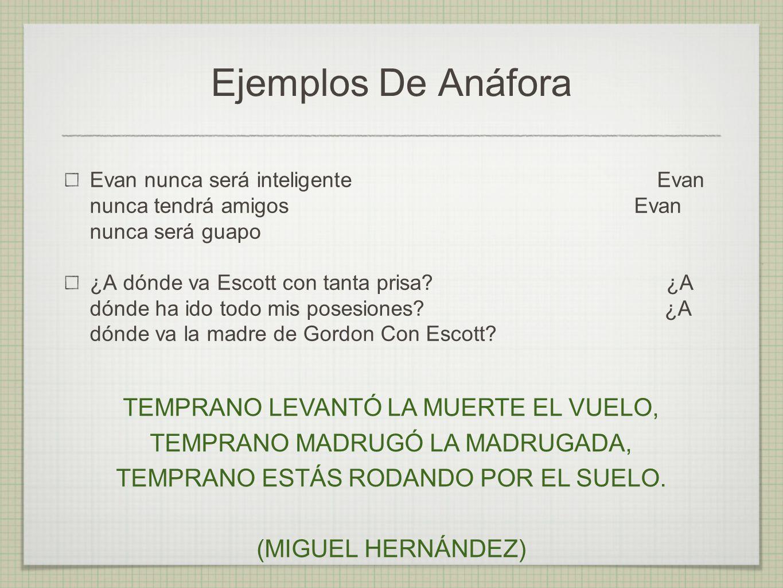 Ejemplos De Anáfora TEMPRANO LEVANTÓ LA MUERTE EL VUELO,