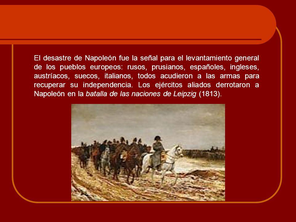 El desastre de Napoleón fue la señal para el levantamiento general de los pueblos europeos: rusos, prusianos, españoles, ingleses, austríacos, suecos, italianos, todos acudieron a las armas para recuperar su independencia.