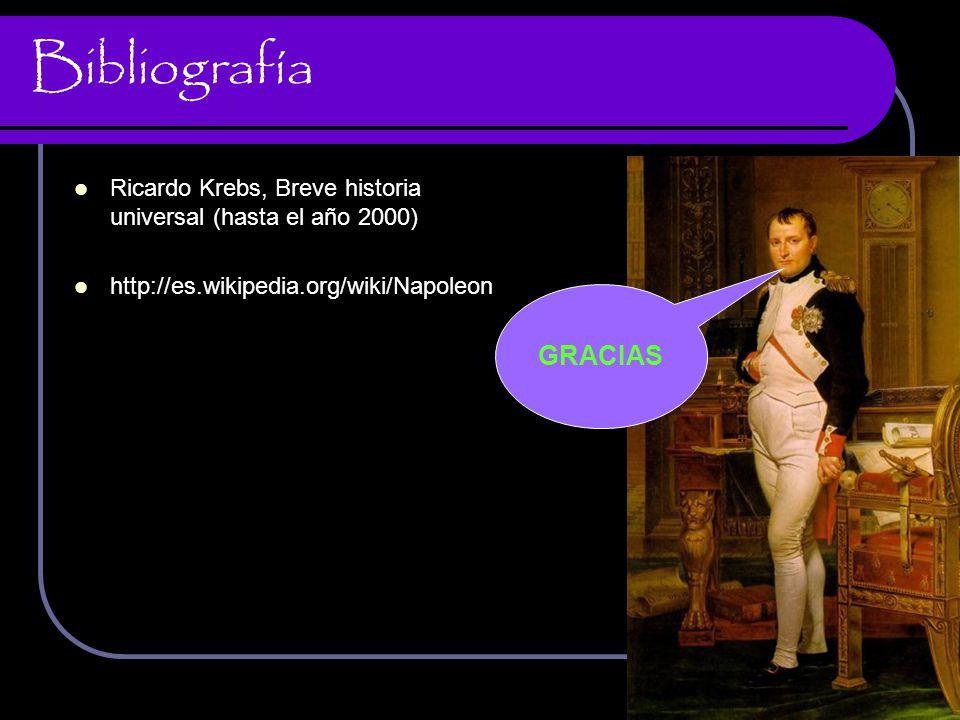 Bibliografía Ricardo Krebs, Breve historia universal (hasta el año 2000) http://es.wikipedia.org/wiki/Napoleon.