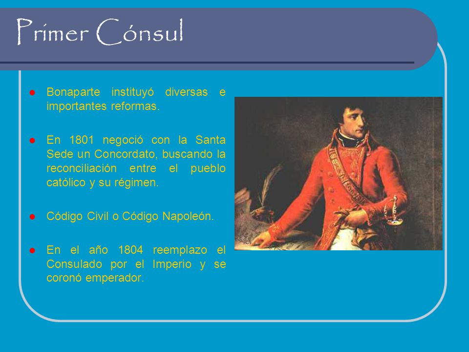 Primer Cónsul Bonaparte instituyó diversas e importantes reformas.