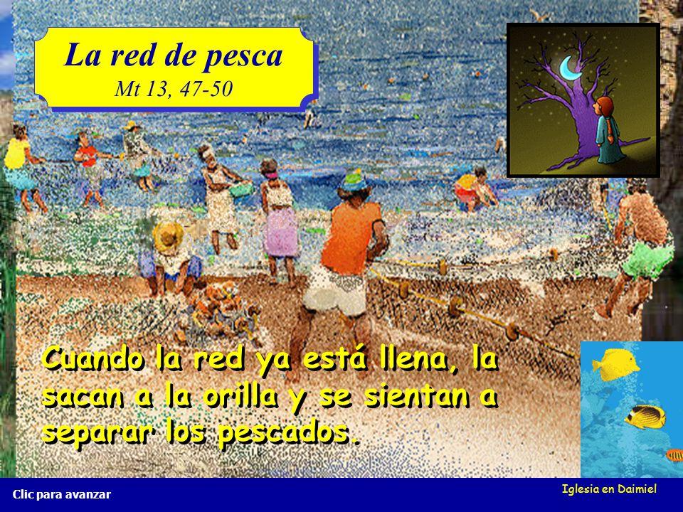 La red de pesca Mt 13, 47-50. Cuando la red ya está llena, la sacan a la orilla y se sientan a separar los pescados.