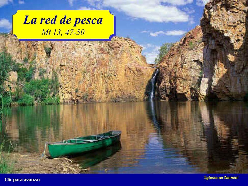 La red de pesca Mt 13, 47-50 Iglesia en Daimiel Clic para avanzar