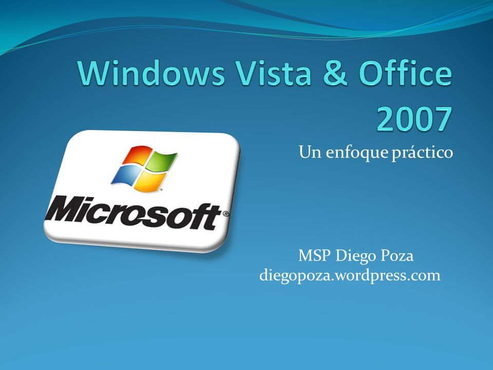 Windows Vista & Office 2007 Un enfoque práctico MSP Diego Poza