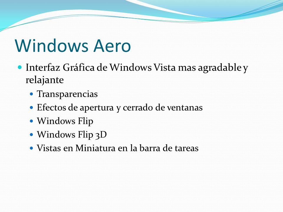 Windows Aero Interfaz Gráfica de Windows Vista mas agradable y relajante. Transparencias. Efectos de apertura y cerrado de ventanas.