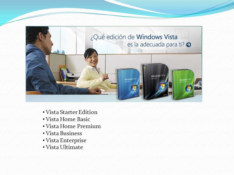 Vista Starter Edition Vista Home Basic. Vista Home Premium.