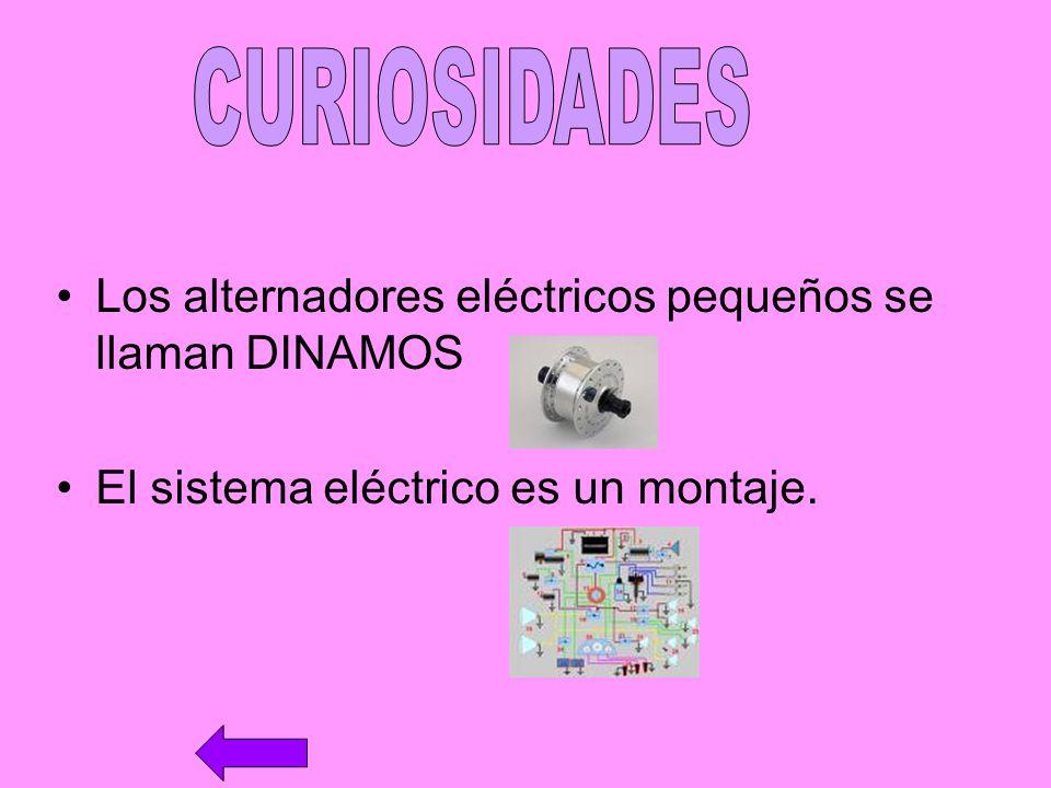CURIOSIDADES Los alternadores eléctricos pequeños se llaman DINAMOS