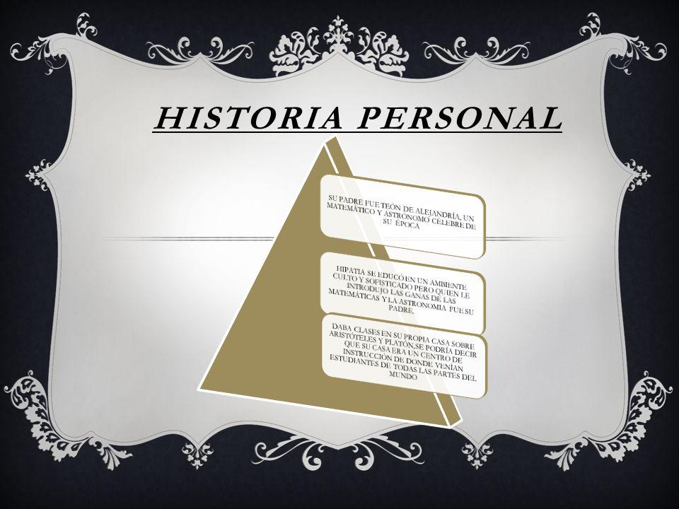 HISTORIA PERSONAL SU PADRE FUE TEÓN DE ALEJANDRÍA, UN MATEMÁTICO Y ASTRÓNOMO CÉLEBRE DE SU ÉPOCA.