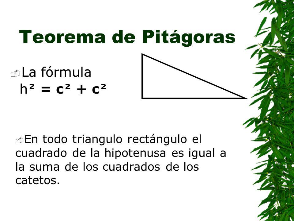Teorema de Pitágoras La fórmula h² = c² + c²