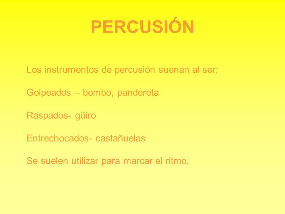 PERCUSIÓN Los instrumentos de percusión suenan al ser: