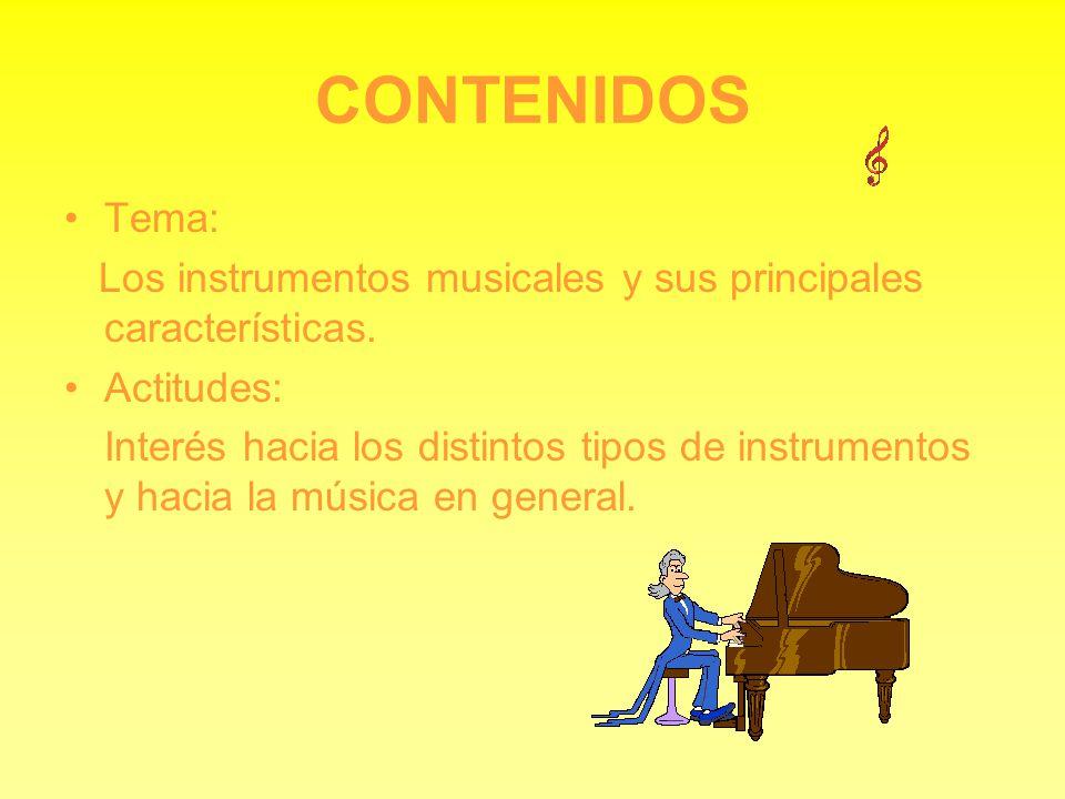 CONTENIDOS Tema: Los instrumentos musicales y sus principales características. Actitudes: