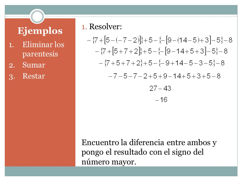 1. Resolver: Encuentro la diferencia entre ambos y pongo el resultado con el signo del número mayor.