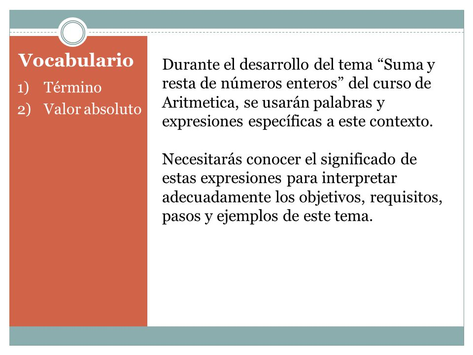 Durante el desarrollo del tema Suma y resta de números enteros del curso de Aritmetica, se usarán palabras y expresiones específicas a este contexto.