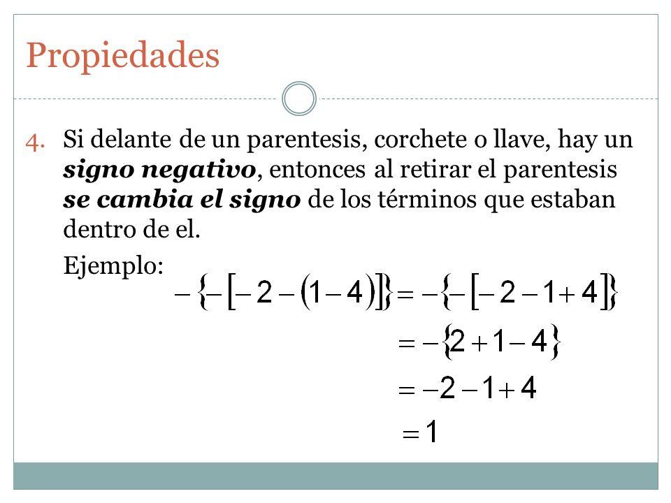 Si delante de un parentesis, corchete o llave, hay un signo negativo, entonces al retirar el parentesis se cambia el signo de los términos que estaban dentro de el.