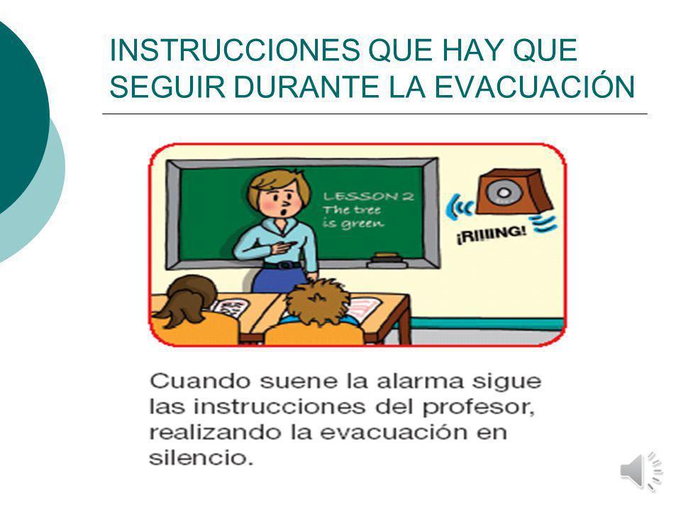 INSTRUCCIONES QUE HAY QUE SEGUIR DURANTE LA EVACUACIÓN