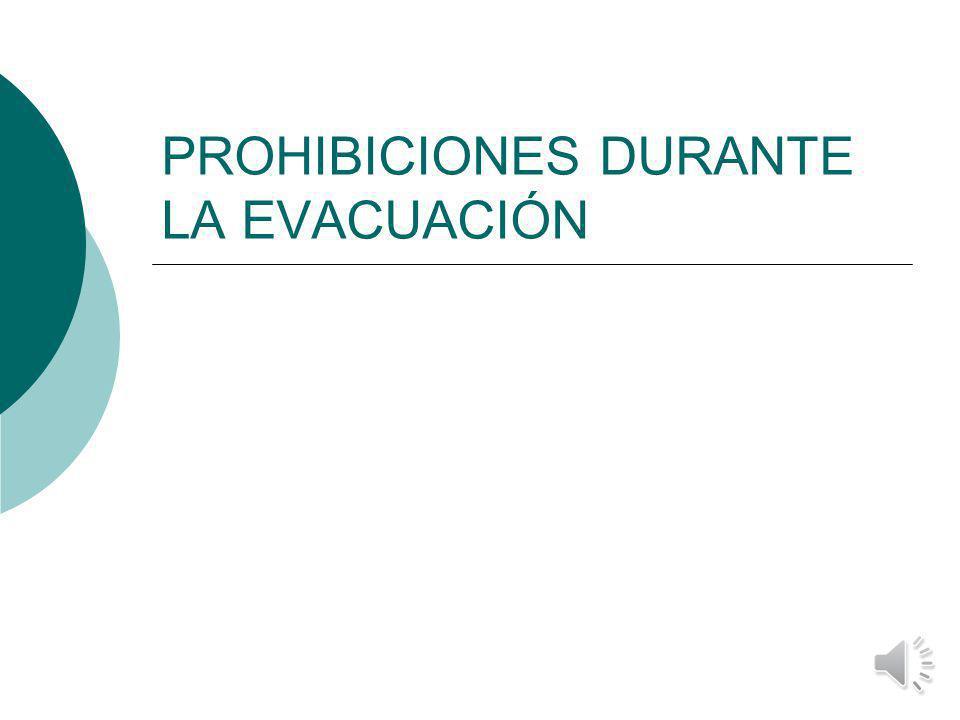 PROHIBICIONES DURANTE LA EVACUACIÓN