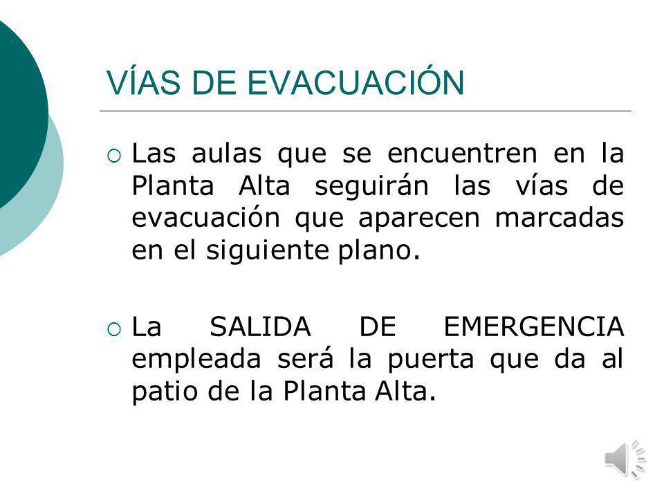VÍAS DE EVACUACIÓN Las aulas que se encuentren en la Planta Alta seguirán las vías de evacuación que aparecen marcadas en el siguiente plano.