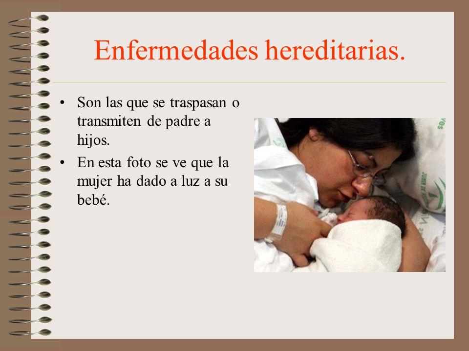 Enfermedades hereditarias.