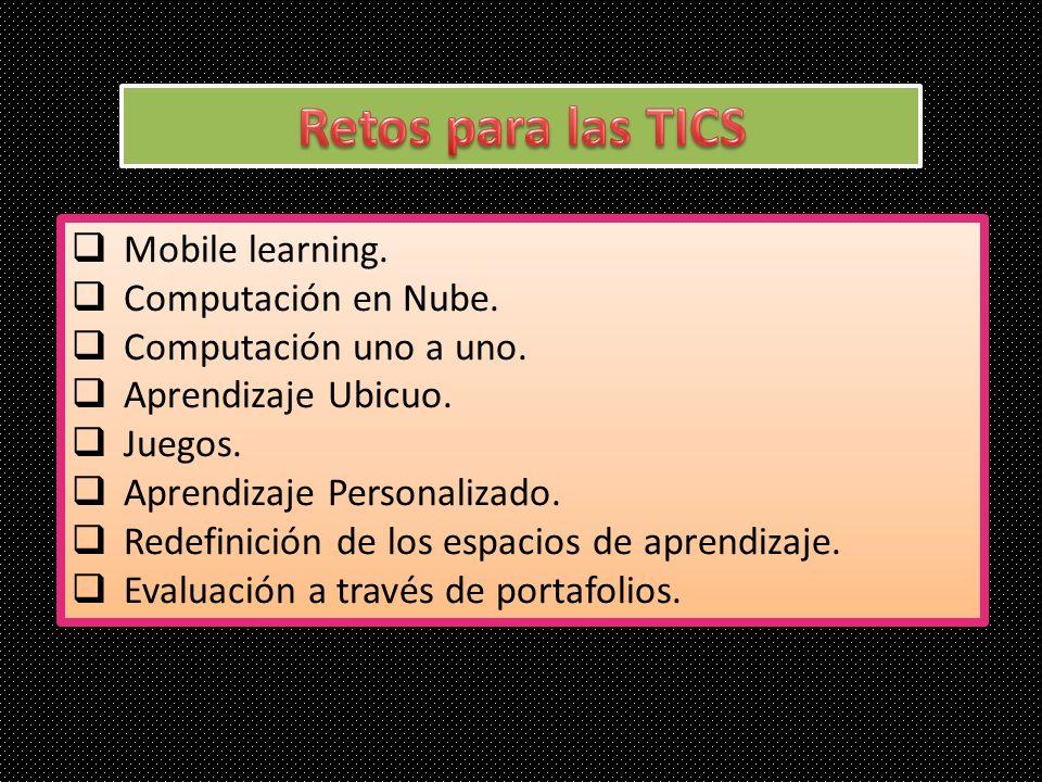 Retos para las TICS Mobile learning. Computación en Nube.