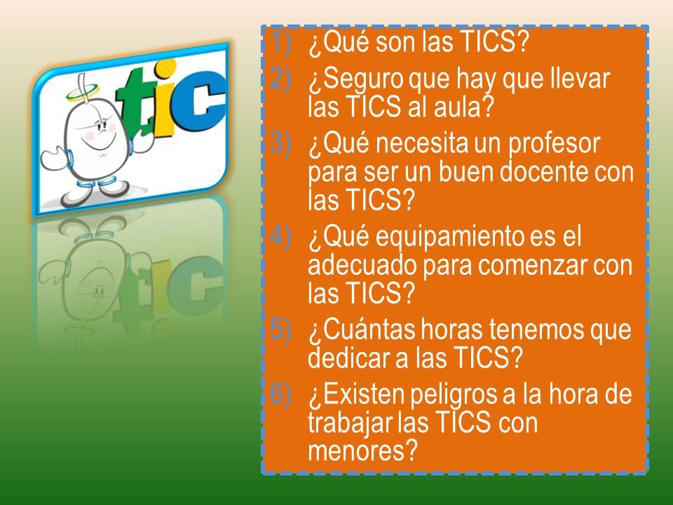¿Qué son las TICS ¿Seguro que hay que llevar las TICS al aula ¿Qué necesita un profesor para ser un buen docente con las TICS