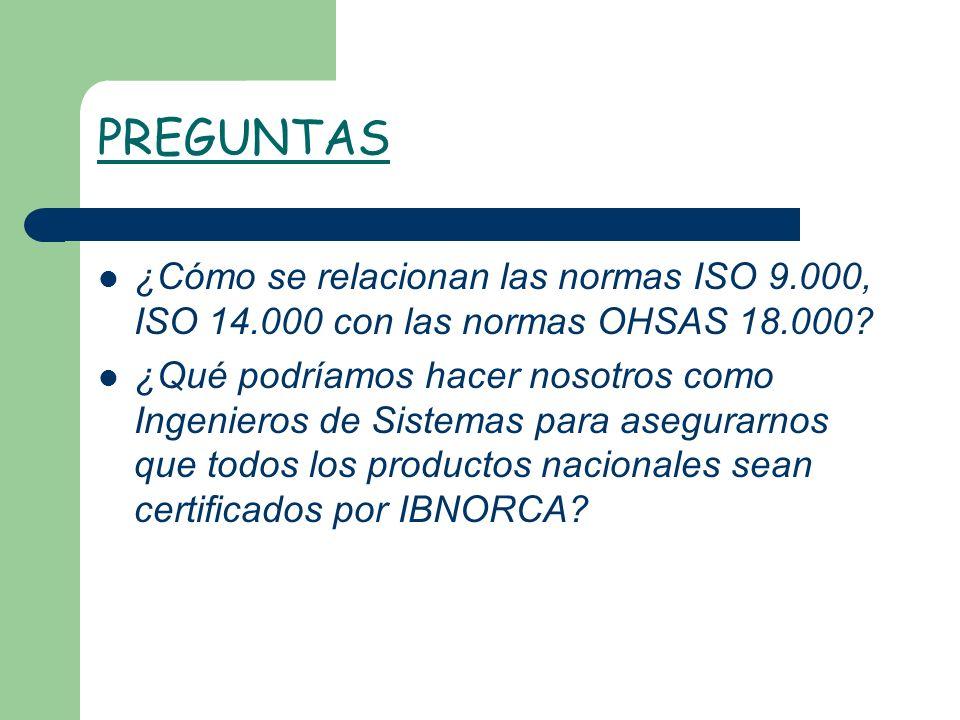 PREGUNTAS ¿Cómo se relacionan las normas ISO 9.000, ISO 14.000 con las normas OHSAS 18.000