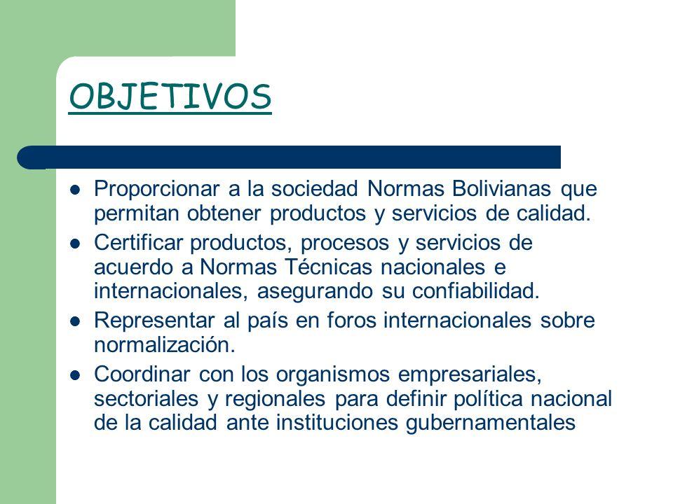 OBJETIVOSProporcionar a la sociedad Normas Bolivianas que permitan obtener productos y servicios de calidad.