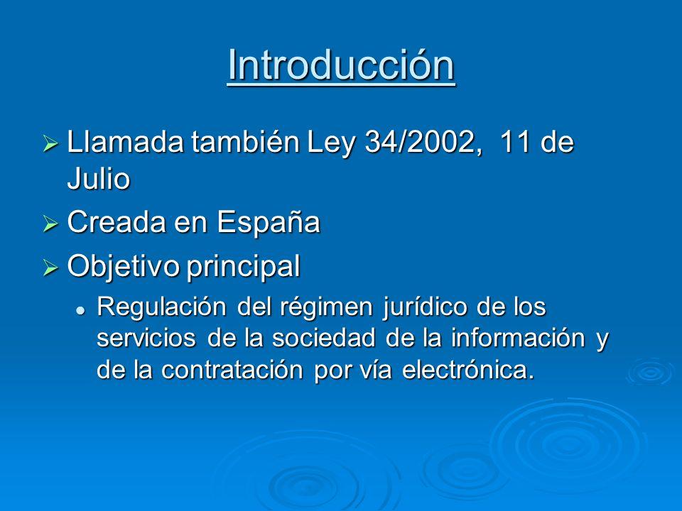 Introducción Llamada también Ley 34/2002, 11 de Julio Creada en España