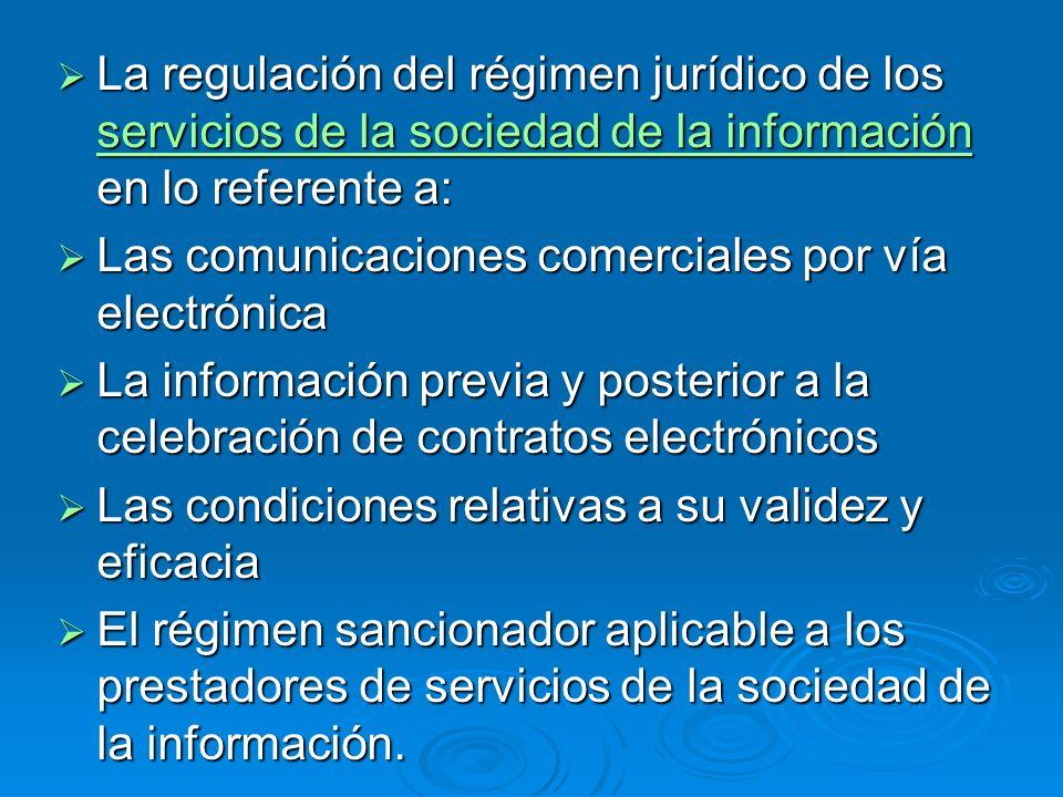 La regulación del régimen jurídico de los servicios de la sociedad de la información en lo referente a: