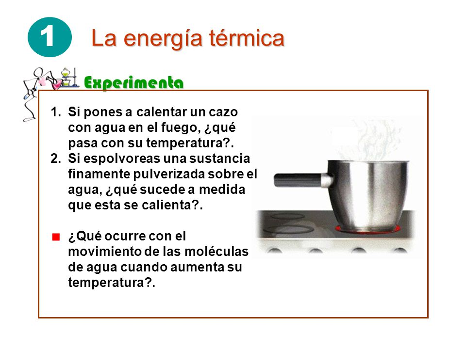 1 La energía térmica Experimenta