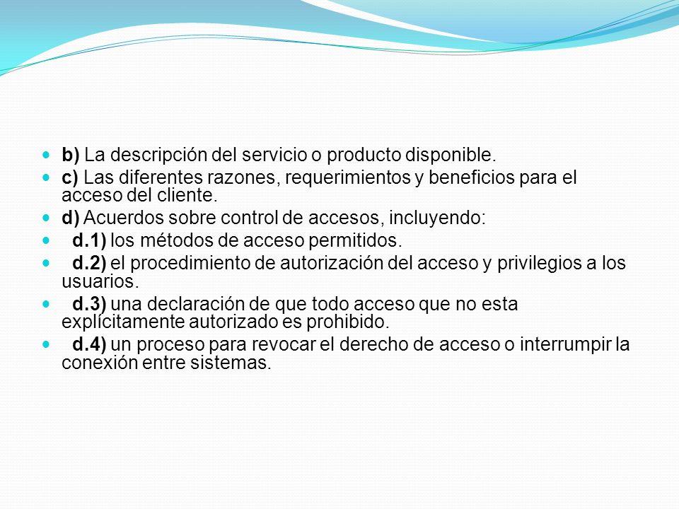 b) La descripción del servicio o producto disponible.