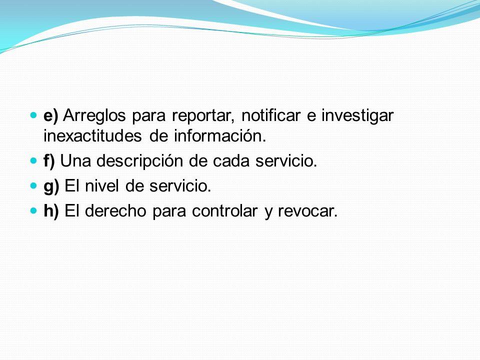 e) Arreglos para reportar, notificar e investigar inexactitudes de información.