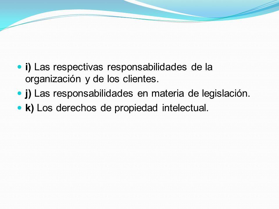 i) Las respectivas responsabilidades de la organización y de los clientes.