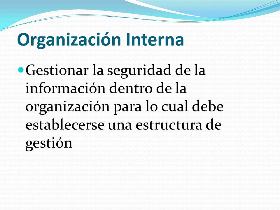 Organización Interna Gestionar la seguridad de la información dentro de la organización para lo cual debe establecerse una estructura de gestión.