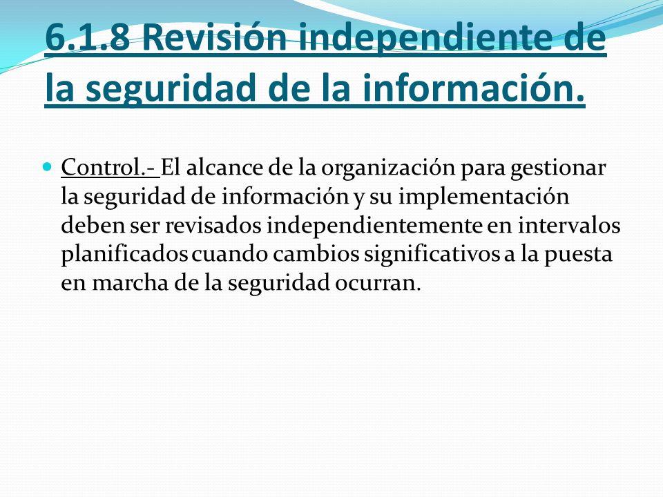 6.1.8 Revisión independiente de la seguridad de la información.