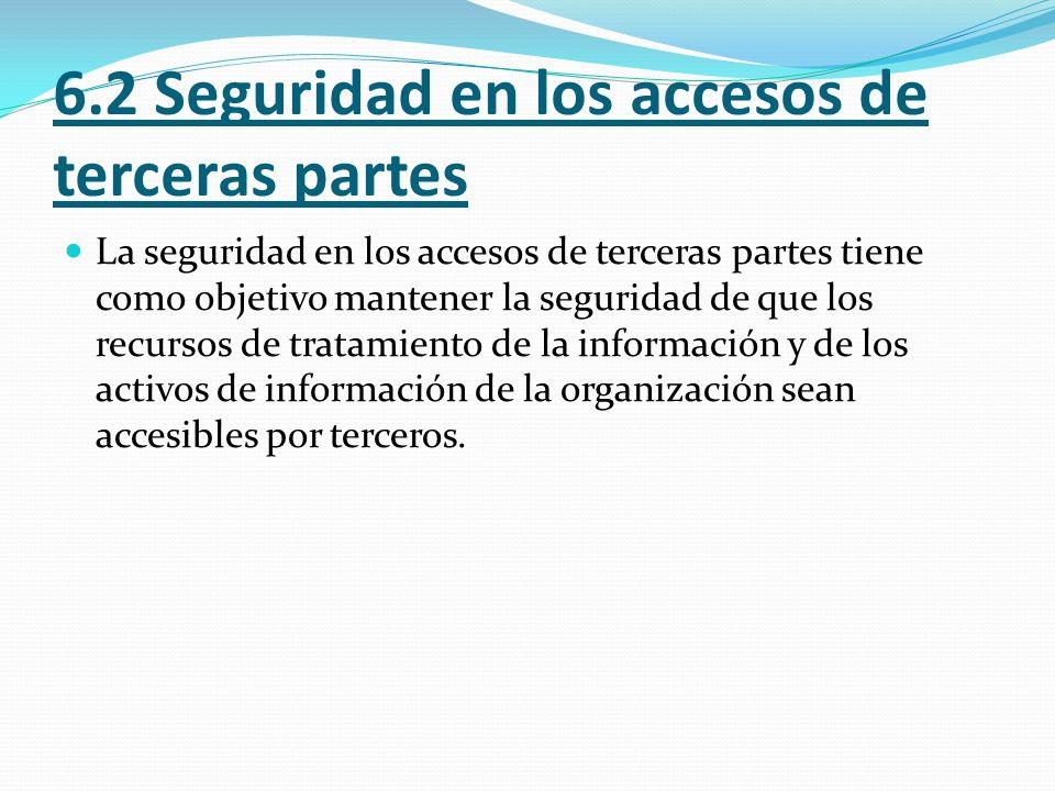 6.2 Seguridad en los accesos de terceras partes